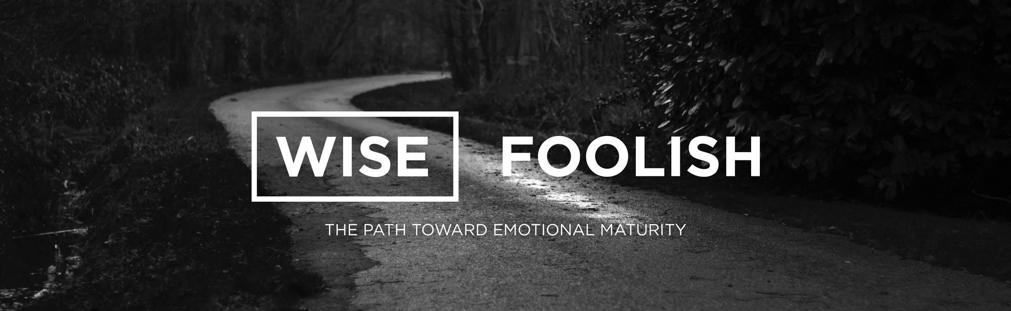 Wise-Foolish - The Path to Emotional Health - Sermon Series - Grace Community Church
