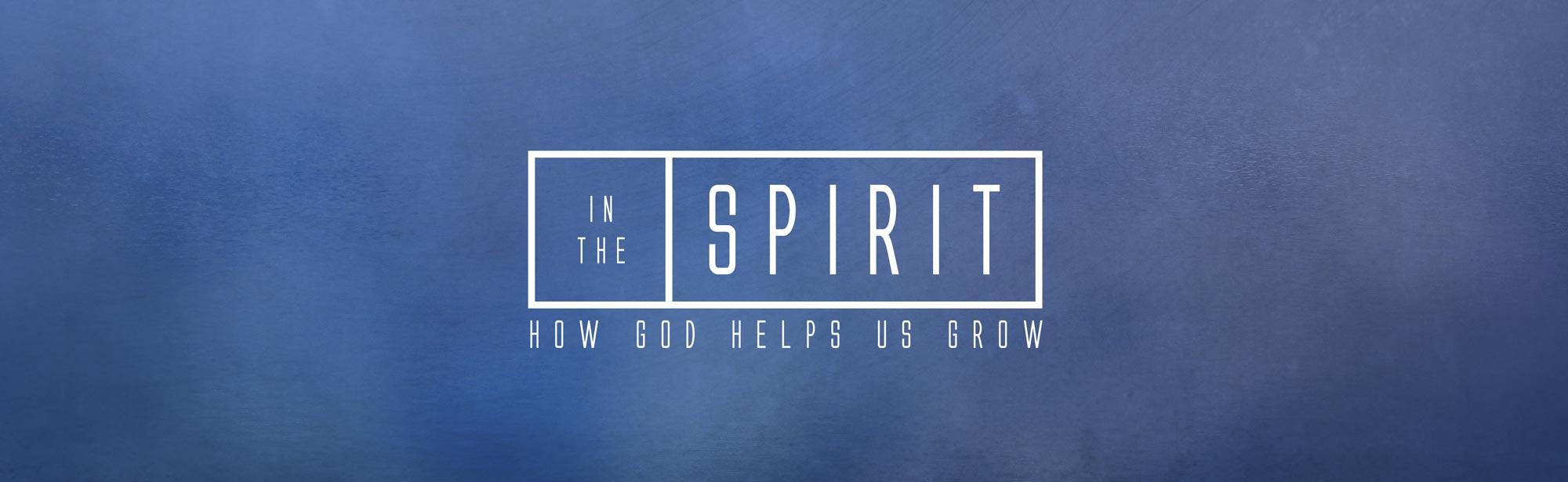 In the Spirit: How God Helps Us Grow - Grace Community Church