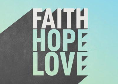 Faith – Hope – Love