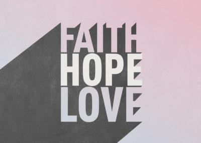 Faith – Hope – Love Part 2